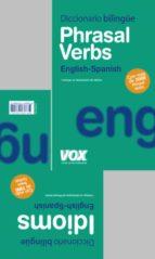 diccionario phrasal verbs + idioms (diccionario bilingue english  spanish) 9788471538451