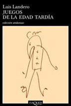 juegos de la edad tardia (premio nacional narrativa 1990) luis landero 9788472231351