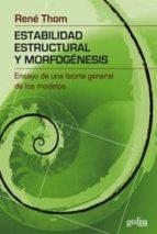 estabilidad estructural y morfogenesis: ensayo de una teoria gene ral de los modelos rene thom 9788474322651