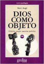 dios como objeto: simbolos, cuerpos, materias, palabras marc auge 9788474325751