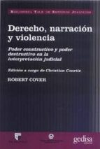 derecho, narracion y violencia: poder constructivo y poder destru ctivo en la interpretacion judicial robert cover 9788474327151