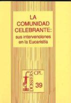 El libro de La comunidad celebrante : intervenciones en la eucaristía autor JOSÉ ALDAZÁBAL LARRAÑAGA TXT!