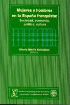 mujeres y hombres en la españa franquista: sociedad, economia, po litica, cultura gloria (ed.) nielfa cristobal 9788474917451