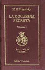 la doctrina secreta, v. 5: ciencia, religion y filosofia-h. p. blavatsky-9788476271551