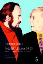 palabras mayores: borges y quiñones, 25 años de amistad-alejandro luque-9788477379751
