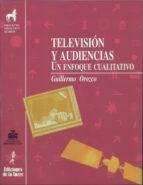 television y audiencias: un enfoque cualitativo guillermo orozco gomez 9788479601751