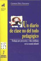 un diario de clase no del todo pedagogico : trabajo por proyectos y vida cotidiana en la escuela infantil carmen diez navarro 9788479602451