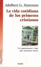 la vida cotidiana de los primeros cristianos: un apasionante viaj e por nuestras raices (7ª ed.)-adalbert g. hamman-9788482396651