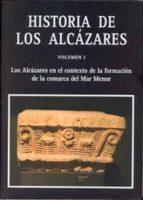 historia de los alcazares 2 vol: los alcazares en el contexto de la formacion de la comarca del mar menor 9788483717851