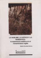 lo sublime, lo gotico y lo romantico: la experiencia estetica en el romanticismo ingles beatriz gonzalez moreno 9788484275251