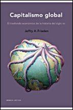 capitalismo global: el trasfondo economico de la historia del siglo xx-jeffry a. frieden-9788484328551