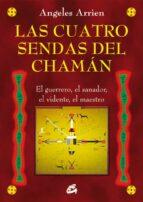 las cuatro sendas del chaman angeles arrien 9788484455851