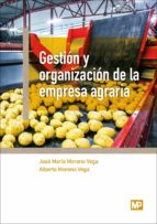 gestion y organizacion de la empresa agraria-jose maria moreno vega-alberto moreno vega-9788484767251