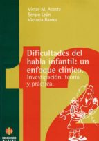 dificultades del habla infantil: un enfoque clinico victor acosta 9788487767951