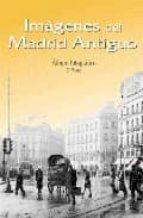 imagenes del madrid antiguo 3: album fotografico,1940-1965-9788489411951
