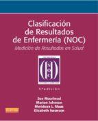clasificacion de resultados de enfermeria (noc) (5ª ed.): medicio n de resultados en salud sue moorhead 9788490224151