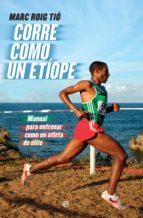 corre como un etiope: manual para entrenar como un atleta de elite marc roig tio 9788490607251