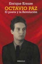 octavio paz. el poeta y la revolucion enrique krauze 9788490623251
