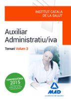 AUXILIAR ADMINISTRATIU/IVA DE L INSTITUT CATALÀ DE LA SALUT (ICS) . TEMARI VOLUM 3