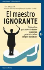 el maestro ignorante: como los grandes lideres inspiran genialidades impredecibles itay talgam 9788492921751