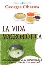la vida macrobiotica: el tratamiento de la enfermedad y la educacion de la voluntad georges ohsawa 9788494112751