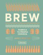 brew: fabrica tu propia cerveza james morton 9788494574351