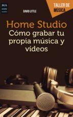 home studio como grabar tu propia musica y videos: una completa guia practica para llevar a cabo una grabacion musical, un       videoclip o un video en directo david little 9788494650451