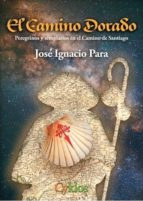 el camino dorado: peregrinos y templarios en el camino de santiago 9788494795251
