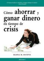 como ahorrar y ganar dinero en tiempo de crisis elena martinez esteve 9788496851351