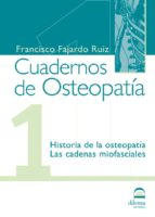cuaderno de osteopatia nº 1: historia de la osteopatia; las caden as miofasciales francisco fajardo ruiz 9788498270051