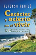 caracter y acierto en el vivir: 100 relatos y reflexiones sobre l a mejora personal-alfonso aguilo-9788498400151