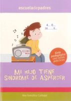 mi hijo tiene sindrome de asperger: guia pedagogica con casos pra cticos (escuela de padres)-ana gonzalez carbajal-9788498961751