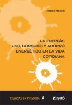El libro de La energia: uso consumo y ahorro energetico en la vida cotidiana autor ANTONIO DE PRO BUENO EPUB!