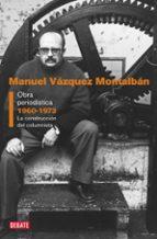 obra periodistica i (1960-1973): la construccion del columnista-manuel vazquez montalban-9788499925851