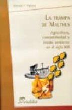 la trampa de malthus: agricultura, competitividad y medio ambient e en el siglo xxi ernesto f. viglizzo 9789502310251