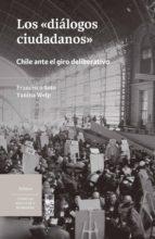 los diálogos ciudadanos (ebook)-francisco soto-yanina welp-9789560009951