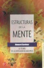 estructuras de la mente: la teoria de las inteligencias multiples (2ª ed.)-howard gardner-9789681642051