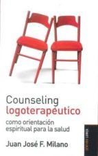 counseling logoterapeutico: como orientacion espiritual para la s alud-juan jose f. milano-9789870009351