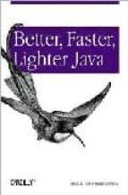 better, faster, lighter java bruce a. tate justin gehtland 9780596006761