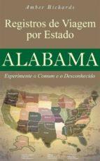 registros de viagem por estado alabama experimente o comum e o desconhecido (ebook)-9781507104361