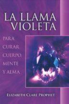 la llama violeta: para curar el cuerpo, mente y alma-elizabeth clare prophet-9781609882761