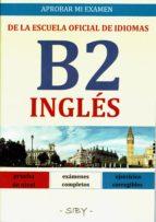 aprobar mi examen. nivel basico de ingles de la eoi. b2: 60 ejercicios corregibles-9782955142561