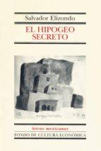el hipogeo secreto (ebook)-salvador elizondo-9786071611161