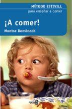 a comer!: metodo estivill para enseñar a comer (2ª ed.)-eduard estivill-montserrat domenech-9788401379161