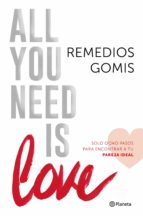 all you need is love: solo ocho pasos para encontrar a tu perfect match-remedios gomis-9788408150961