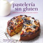 pasteleria sin gluten: delicias horneadas para intolerantes al gl uten hannah miles 9788415053361