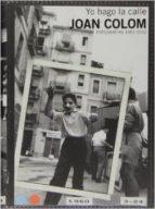 joan colom: yo hago la calle (fotografias 1957 2010) joan colom 9788415691761