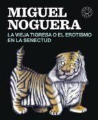 la vieja tigresa o el erotismo en la senectud miguel noguera 9788416290161