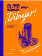 al final de este libro sabras ¡dibujar!: lanzate a dibujar y diviertete aprendiendo-jake spicer-9788416851461