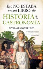 eso no estaba en mi libro de historia de la gastronomia myriam sagarribay 9788417044961